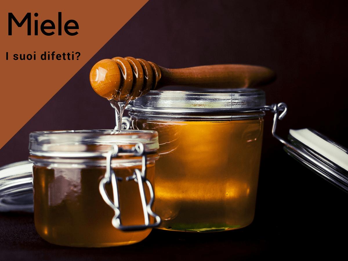 Quali sono i difetti del miele