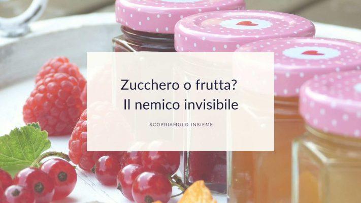 Zucchero o frutta Il nemico invisibile